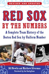 Red Sox by the Numbers | Bill Nowlin ; Matthew Silverman |