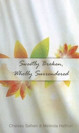 Sweetly Broken, Wholly Surrendered | Chelsey Safken |