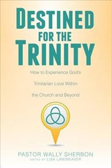 Destined for the Trinity | Pastor Wally Sherbon |