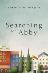 Searching for Abby | Barbara Taylor Blomquist |