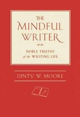 The Mindful Writer | Dinty W Moore |