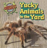 Yucky Animals in the Yard | Alix Wood |