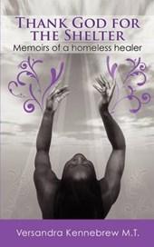 Thank God for the Shelter - Memoirs of a Homeless Healer