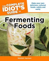 The Complete Idiot's Guide to Fermenting Foods | Wardeh Harmon |