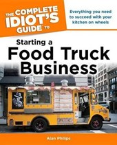 The Complete Idiot's Guide to Starting a Food Truck Business | Alan Philips |