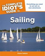The Complete Idiot's Guide to Sailing | Diane Selkirk |