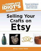 The Complete Idiot's Guide to Selling Your Crafts on Etsy | Marcia Layton Turner |