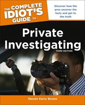 The Complete Idiot's Guide to Private Investigating | Steven Kerry Brown |