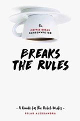 The Coffee Break Screenwriter Breaks the Rules | Pilar Alessandra |