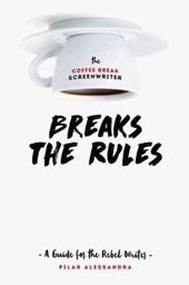 The Coffee Break Screenwriter Breaks the Rules