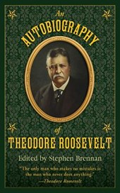 An Autobiography of Theodore Roosevelt | Stephen Brennan |