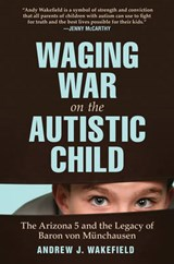 Waging War on the Autistic Child | Andrew J. Wakefield |
