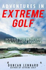 Adventures in Extreme Golf | Duncan Lennard |