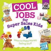 Cool Jobs for Super Sales Kids: Ways to Make Money Selling Stuff
