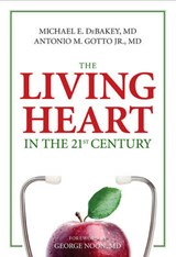 The Living Heart in the 21st Century | Debakey, Michael E., Ph.D. ; Gotto, Antonio M., Jr., M.D. |