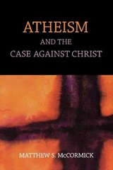 Atheism and the Case Against Christ | Matthew S. Mccormick |