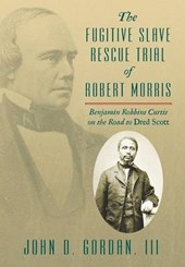 The Fugitive Slave Rescue Trial of Robert Morris