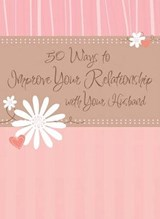 50 Ways to Improve Your Relationship with Your Husband | Marilee Parrish |
