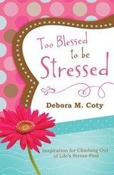 Too Blessed to Be Stressed | Debora M. Coty |