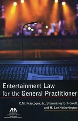 Entertainment Law for the General Practitioner | Frascogna, X. M., Jr. ; Howell, Shawnassey B. ; Hetherington, H. Lee |
