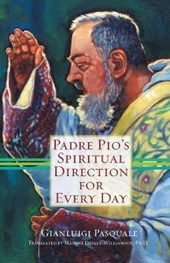Padre Pio's Spiritual Direction for Every Day