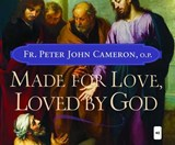 Made for Love, Loved by God | Peter John Cameron |