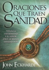 Oraciones que traen sanidad / Prayers That Heal | John Eckhardt |