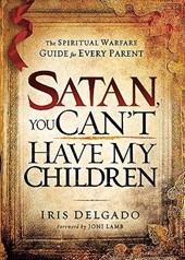Satan, You Can't Have My Children | Iris Delgado |