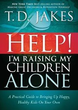 Help! I'm Raising My Children Alone | T. D. Jakes |