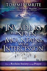 Invading the Seven Mountains With Intercession | Tommi Femrite |