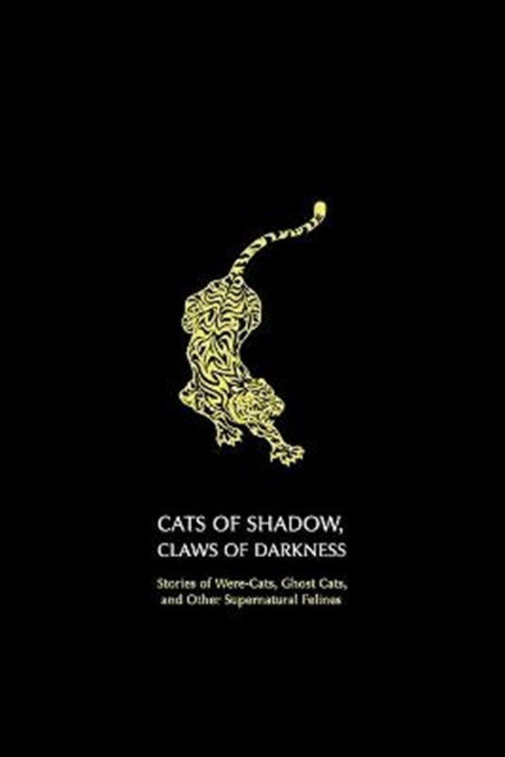 Cats of Shadow, Claws of Darkness: Stories of Were-Cats, Ghost Cats, and Other Supernatural Felines