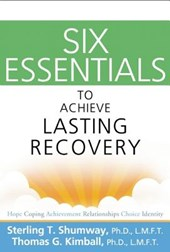 Six Essentials to Achieve Lasting Recovery | Sterling T. Shumway |