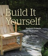 Build it yourself : weekend projects for the garden | Frank Perrone |