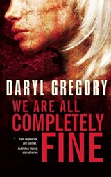 We Are All Completely Fine | Daryl Gregory |