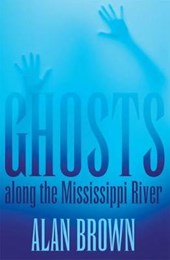 Ghosts Along the Mississippi River | Alan Brown |
