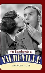 The Encyclopedia of Vaudeville | Anthony Slide |