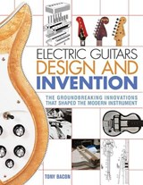 Electric Guitars Design and Invention | Tony Bacon |
