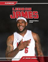 Lebron James: Basketball Icon | Brian Howell |