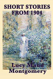 The Short Stories of Lucy Maud Montgomery from