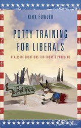 Potty Training for Liberals | Kirk Fowler |