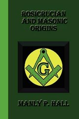 Rosicrucian and Masonic Origins | Manly P Hall |
