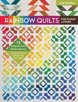 Rainbow Quilts for Scrap Lovers | Judy Gauthier |