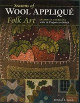 Seasons of Wool Applique Folk Art | Rebekah L. Smith |