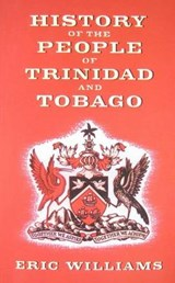 History of the People of Trinidad and Tobago | Williams, Eric, Dr |