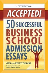 Accepted! 50 Successful Business School Admission Essays | Tanabe, Gen ; Tanabe, Kelly |