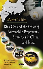 King Car and the Ethics of Automobile Proponents' Strategies in China and India | Martin Calkins |