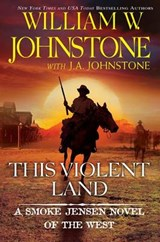 This Violent Land | Johnstone, William W. ; Johnstone, J. A. |