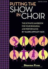 Putting the Show in Choir | Valerie Lippoldt Mack |
