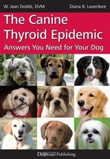 The Canine Thyroid Epidemic | Dodds, W. Jean ; Laverdure, Diana R. |