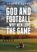God and Football... Why Men Love the Game | Patrick Greak |